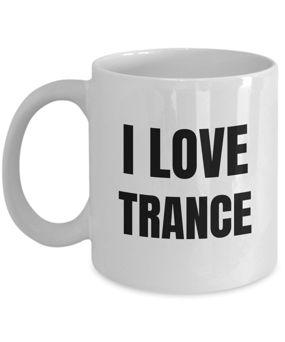 I Love Trance Mug Music Funny Gift Idea Novelty Gag Coffee Tea Cup-Coffee Mug