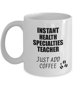 Health Specialties Teacher Mug Instant Just Add Coffee Funny Gift Idea for Coworker Present Workplace Joke Office Tea Cup-Coffee Mug