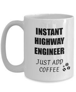 Highway Engineer Mug Instant Just Add Coffee Funny Gift Idea for Corworker Present Workplace Joke Office Tea Cup-Coffee Mug