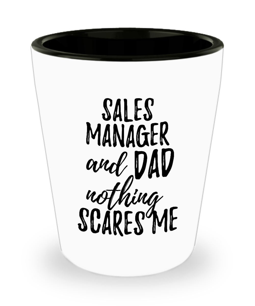 Funny Sales Manager Dad Shot Glass Gift Idea for Father Gag Joke Nothing Scares Me Liquor Lover Alcohol 1.5 oz Shotglass-Shot Glass