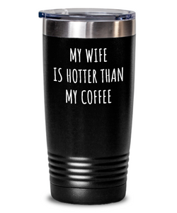 Husband Tumbler Funny Gift for Hubby My Wife Is Hotter Than My Coffee Sexy Anniversary Birthday Present Idea Insulated Cup With Lid-Tumbler