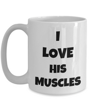 Load image into Gallery viewer, I Love His Muscles Mug Funny Gift Idea Novelty Gag Coffee Tea Cup-Coffee Mug