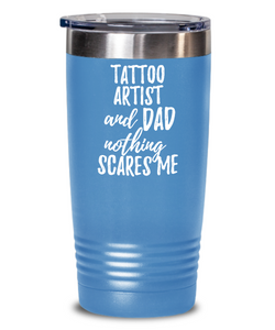 Funny Tattoo Artist Dad Tumbler Gift Idea for Father Gag Joke Nothing Scares Me Coffee Tea Insulated Cup With Lid-Tumbler