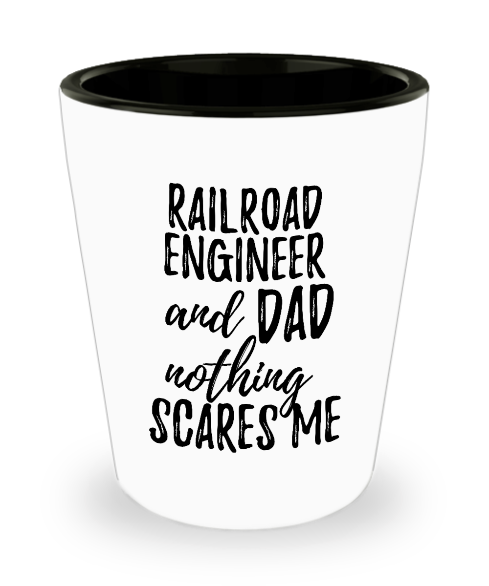 Funny Railroad Engineer Dad Shot Glass Gift Idea for Father Gag Joke Nothing Scares Me Liquor Lover Alcohol 1.5 oz Shotglass-Shot Glass