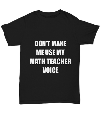 Math Teacher T-Shirt Coworker Gift Idea Funny Gag Unisex Tee-Shirt / Hoodie