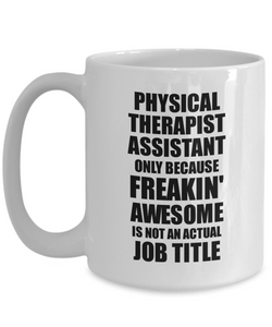 Physical Therapist Assistant Mug Freaking Awesome Funny Gift Idea for Coworker Employee Office Gag Job Title Joke Tea Cup-Coffee Mug