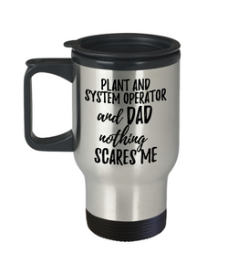 Funny Plant and System Operator Dad Travel Mug Gift Idea for Father Gag Joke Nothing Scares Me Coffee Tea Insulated Lid Commuter 14 oz Stainless Steel-Travel Mug