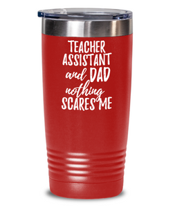 Funny Teacher Assistant Dad Tumbler Gift Idea for Father Gag Joke Nothing Scares Me Coffee Tea Insulated Cup With Lid-Tumbler