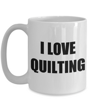 Load image into Gallery viewer, I Love Quilting Mug Funny Gift Idea Novelty Gag Coffee Tea Cup-Coffee Mug