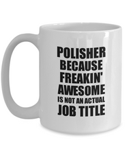 Load image into Gallery viewer, Polisher Mug Freaking Awesome Funny Gift Idea for Coworker Employee Office Gag Job Title Joke Tea Cup-Coffee Mug