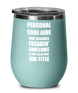 Funny Personal Care Aide Wine Glass Freaking Awesome Gift Coworker Office Gag Insulated Tumbler With Lid-Wine Glass