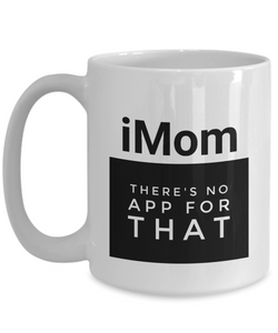 iMom there's no app for that mug-Coffee Mug