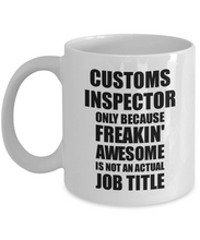 Load image into Gallery viewer, Customs Inspector Mug Freaking Awesome Funny Gift Idea for Coworker Employee Office Gag Job Title Joke Tea Cup-Coffee Mug