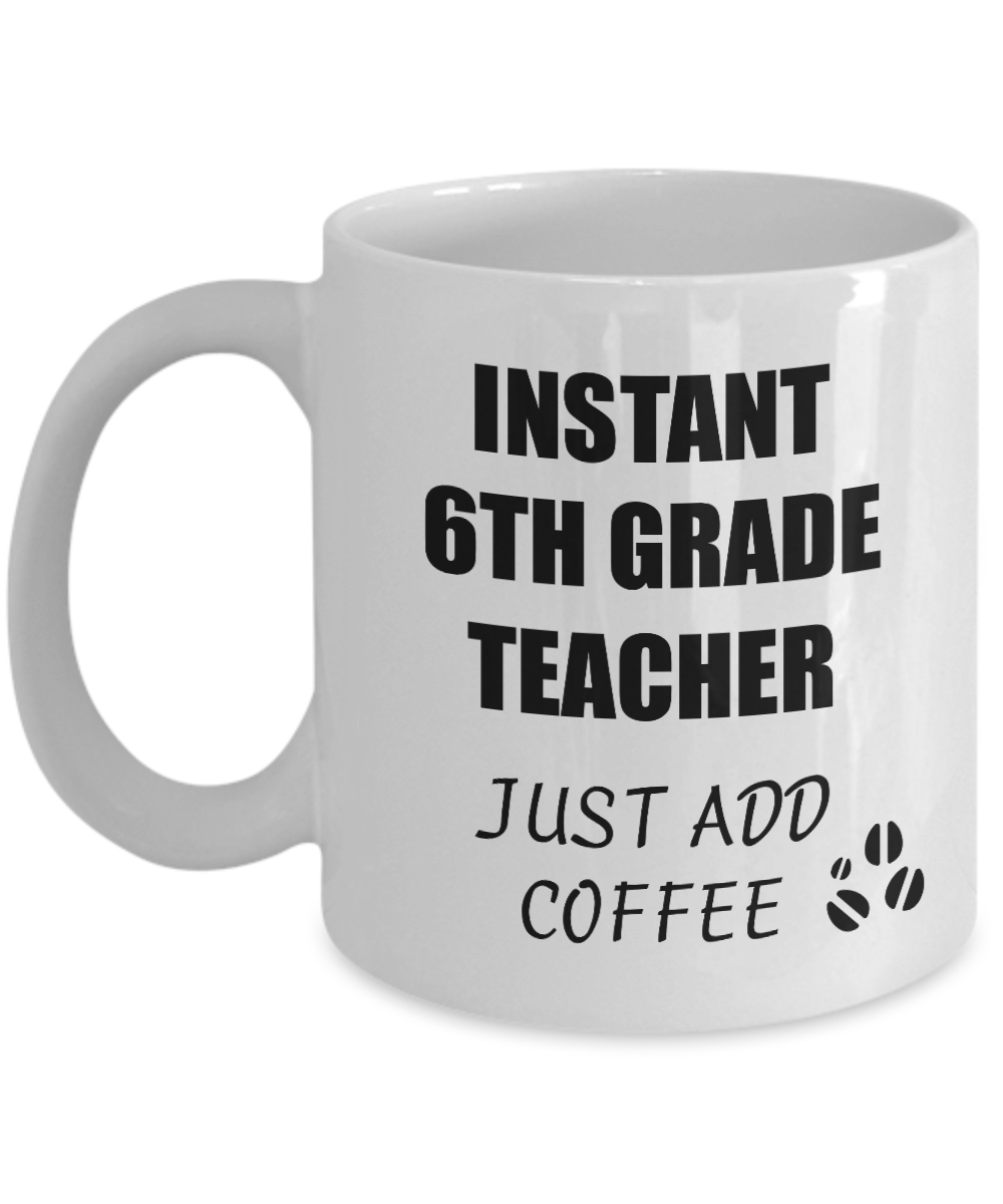 6th Grade Teacher Mug Instant Just Add Coffee Funny Gift Idea for Corworker Present Workplace Joke Office Tea Cup-Coffee Mug