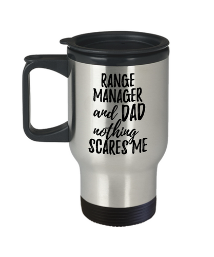 Funny Range Manager Dad Travel Mug Gift Idea for Father Gag Joke Nothing Scares Me Coffee Tea Insulated Lid Commuter 14 oz Stainless Steel-Travel Mug