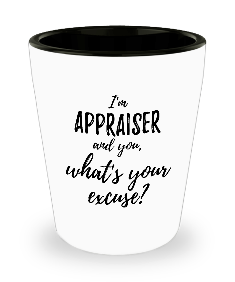 Appraiser Shot Glass What's Your Excuse Funny Gift Idea for Coworker Hilarious Office Gag Job Joke Alcohol Lover 1.5 oz-Shot Glass