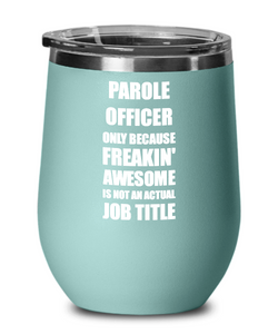 Funny Parole Officer Wine Glass Freaking Awesome Gift Coworker Office Gag Insulated Tumbler With Lid-Wine Glass