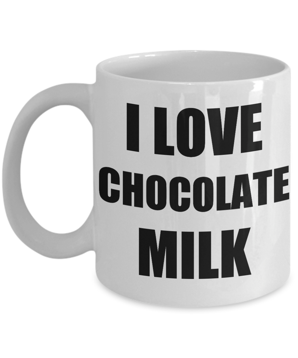 I Love Chocolate Milk Mug Funny Gift Idea Novelty Gag Coffee Tea Cup-[style]