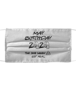 May Birthday 2020 Shit Got Real Face Mask Funny Pandemic Gift Quarantine Gag Reusable Washable Made In USA-Mask