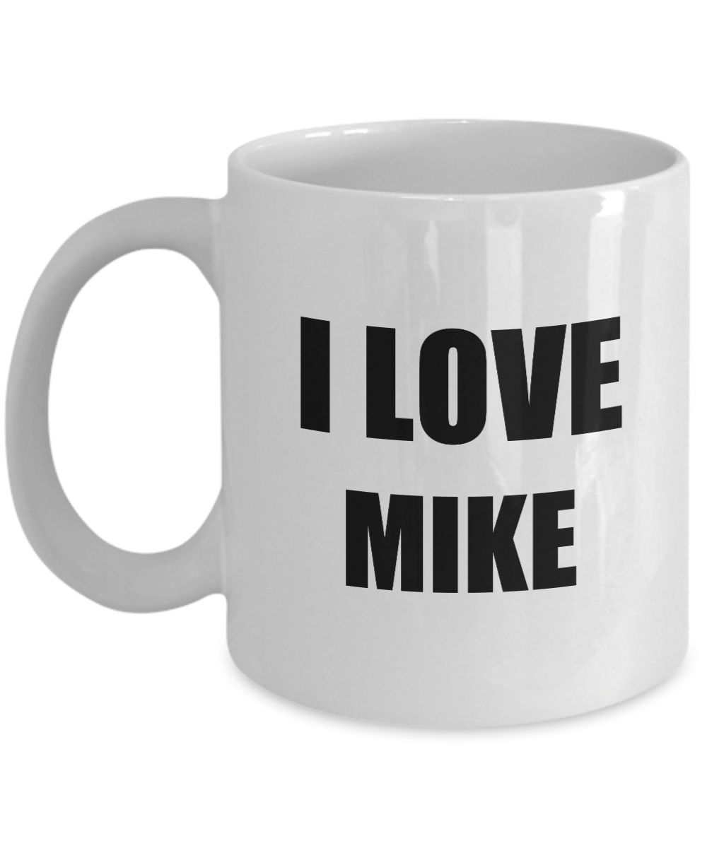 I Love Mike Mug Funny Gift Idea Novelty Gag Coffee Tea Cup-Coffee Mug