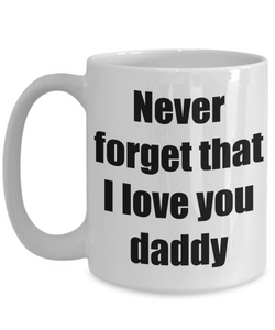 Never Forget That I Love You Daddy Mug Funny Gift Idea Novelty Gag Coffee Tea Cup-Coffee Mug