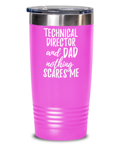 Funny Technical Director Dad Tumbler Gift Idea for Father Gag Joke Nothing Scares Me Coffee Tea Insulated Cup With Lid-Tumbler