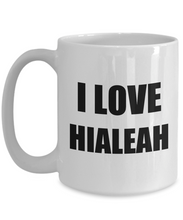 Load image into Gallery viewer, I Love Hialeah Mug Funny Gift Idea Novelty Gag Coffee Tea Cup-[style]