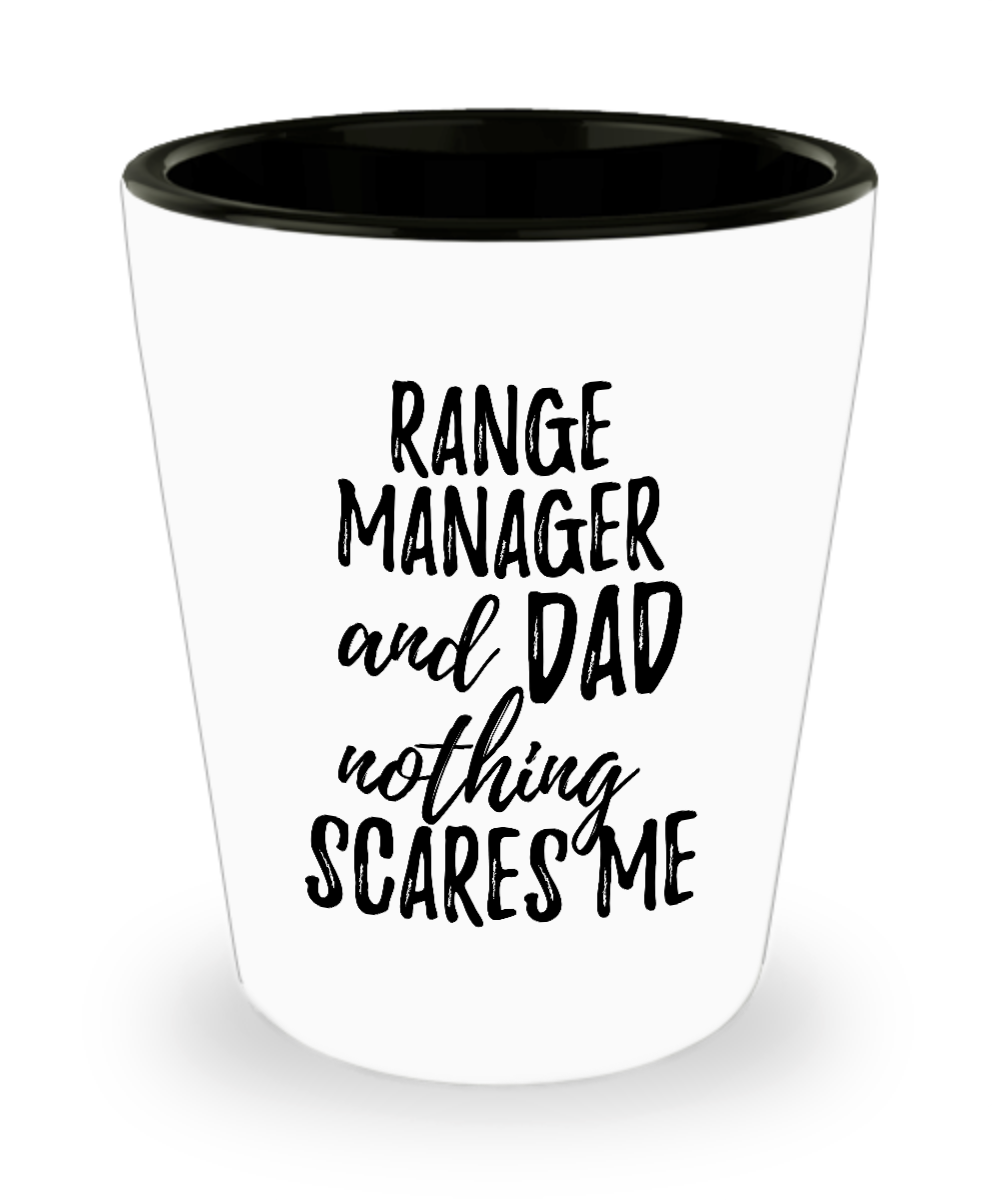 Funny Range Manager Dad Shot Glass Gift Idea for Father Gag Joke Nothing Scares Me Liquor Lover Alcohol 1.5 oz Shotglass-Shot Glass