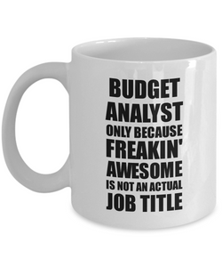 Budget Analyst Mug Freaking Awesome Funny Gift Idea for Coworker Employee Office Gag Job Title Joke Tea Cup-Coffee Mug