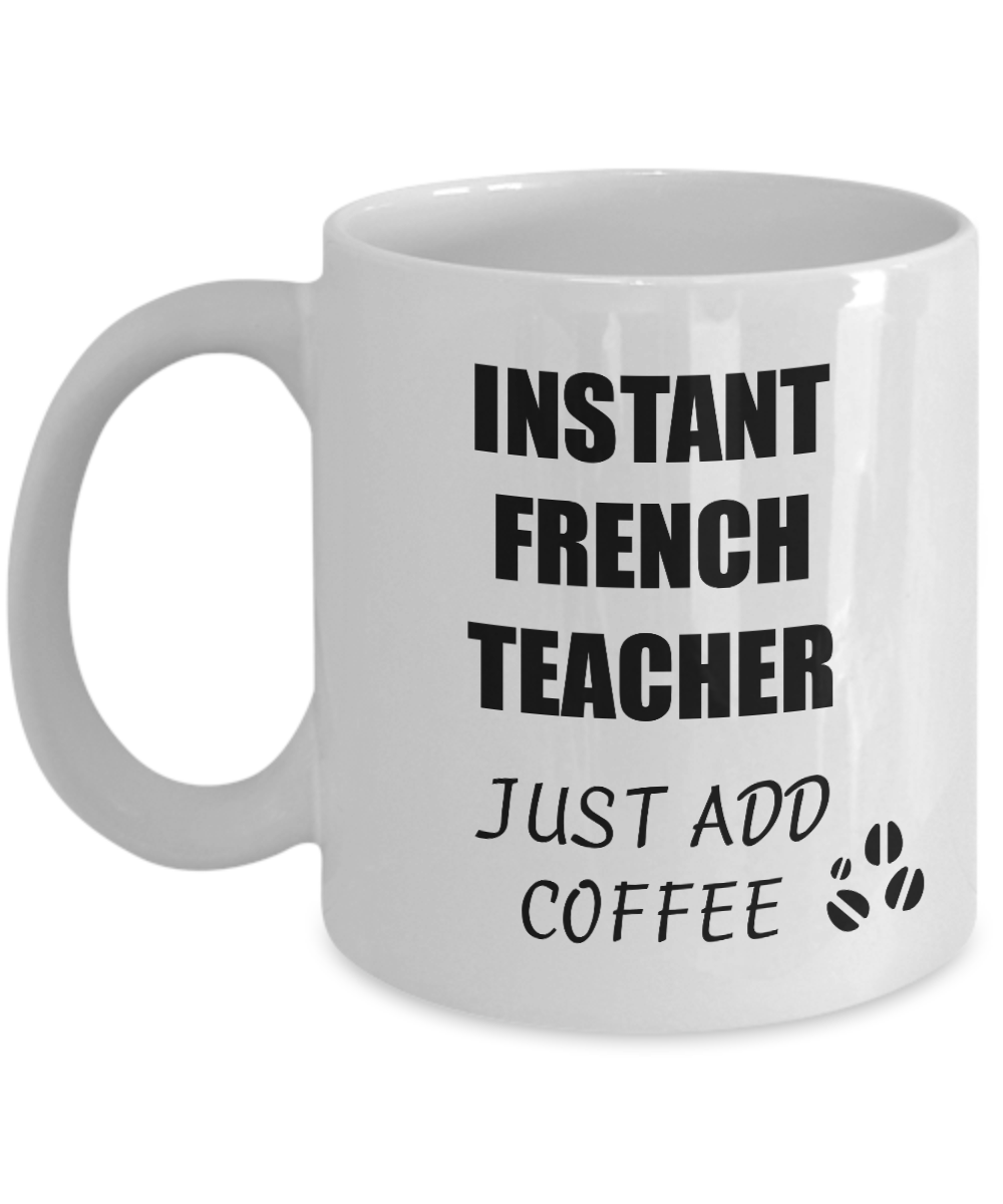 French Teacher Mug Instant Just Add Coffee Funny Gift Idea for Corworker Present Workplace Joke Office Tea Cup-Coffee Mug