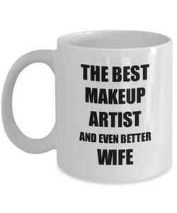Makeup Artist Wife Mug Funny Gift Idea for Spouse Gag Inspiring Joke The Best And Even Better Coffee Tea Cup-Coffee Mug