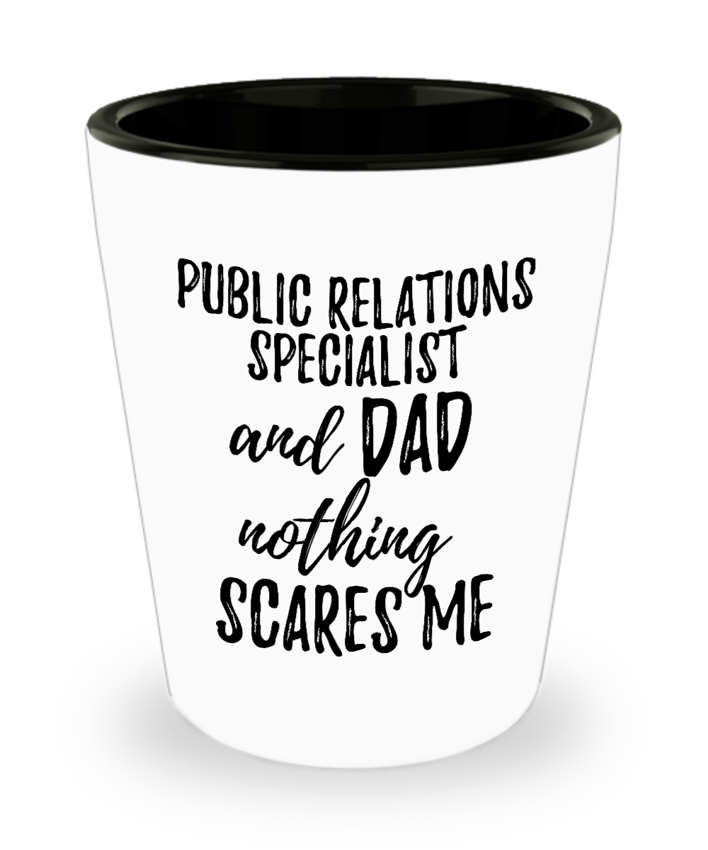 Funny Public Relations Specialist Dad Shot Glass Gift Idea for Father Gag Joke Nothing Scares Me Liquor Lover Alcohol 1.5 oz Shotglass-Shot Glass
