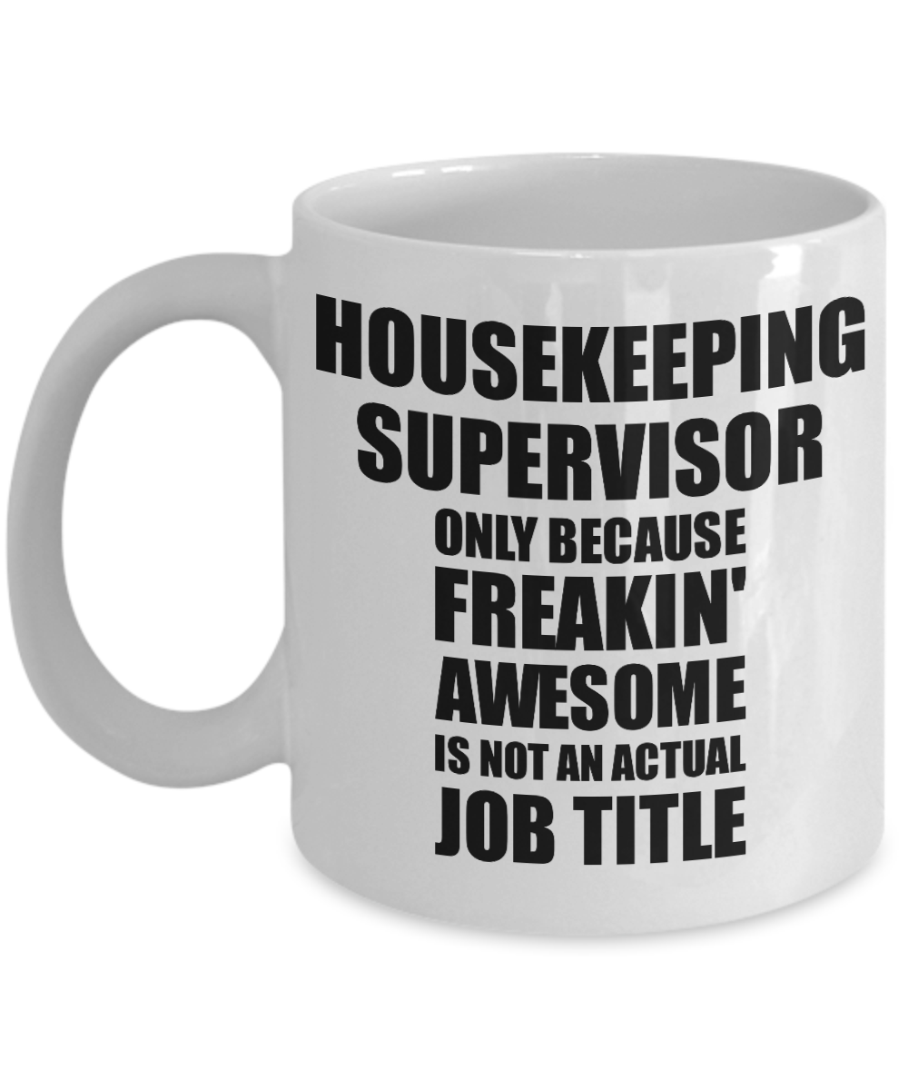 Housekeeping Supervisor Mug Freaking Awesome Funny Gift Idea for Coworker Employee Office Gag Job Title Joke Tea Cup-Coffee Mug