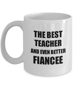 Teacher Fiancee Mug Funny Gift Idea for Her Betrothed Gag Inspiring Joke The Best And Even Better Coffee Tea Cup-Coffee Mug