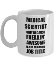 Load image into Gallery viewer, Medical Scientist Mug Freaking Awesome Funny Gift Idea for Coworker Employee Office Gag Job Title Joke Coffee Tea Cup-Coffee Mug