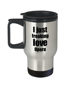 Opera Lover Travel Mug I Just Freaking Love Funny Insulated Lid Gift Idea Coffee Tea Commuter-Travel Mug