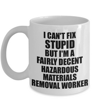Load image into Gallery viewer, Hazardous Materials Removal Worker Mug I Can't Fix Stupid Funny Gift Idea for Coworker Fellow Worker Gag Workmate Joke Fairly Decent Coffee Tea Cup-Coffee Mug