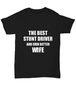 Stunt Driver Wife T-Shirt Funny Gift Idea for Spouse Unisex Tee-Shirt / Hoodie