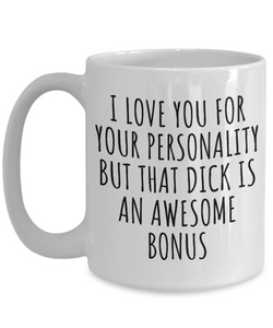 Dick Mug Funny Gift for Boyfriend Birthday Sexy Anniversary I Love Your Personality But That Dick Coffee Tea Cup-Coffee Mug
