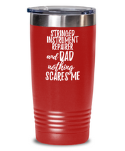 Load image into Gallery viewer, Funny Stringed Instrument Repairer Dad Tumbler Gift Idea for Father Gag Joke Nothing Scares Me Coffee Tea Insulated Cup With Lid-Tumbler