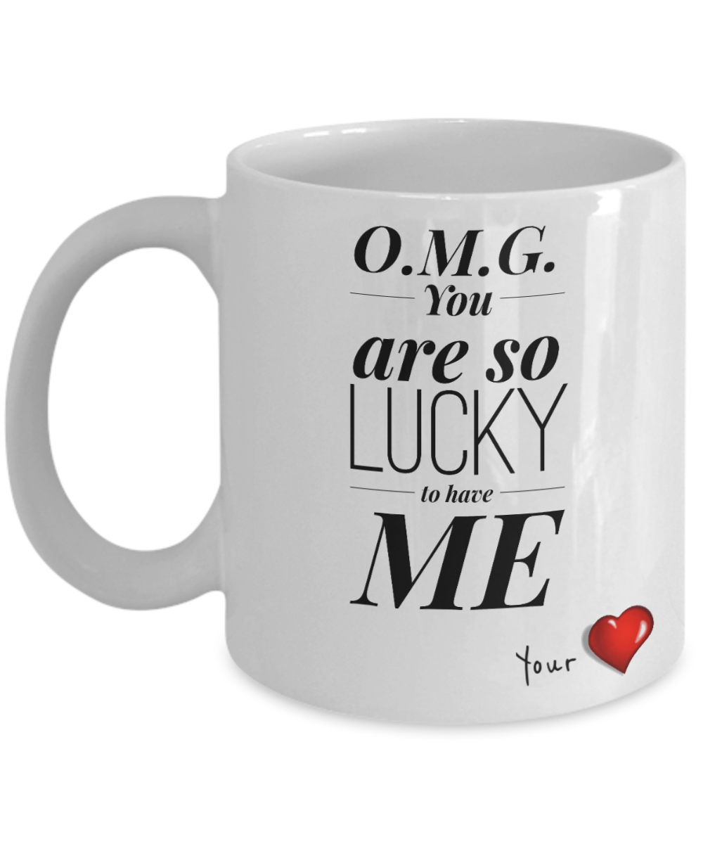 OMG You Are So Lucky to Have ME-Coffee Mug