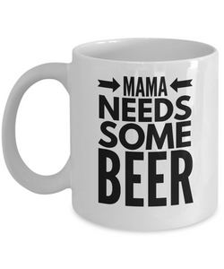 Mama needs some BEER mug-Coffee Mug