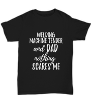 Load image into Gallery viewer, Welding Machine Tender Dad T-Shirt Funny Gift Nothing Scares Me-Shirt / Hoodie