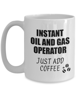 Oil And Gas Operator Mug Instant Just Add Coffee Funny Gift Idea for Coworker Present Workplace Joke Office Tea Cup-Coffee Mug