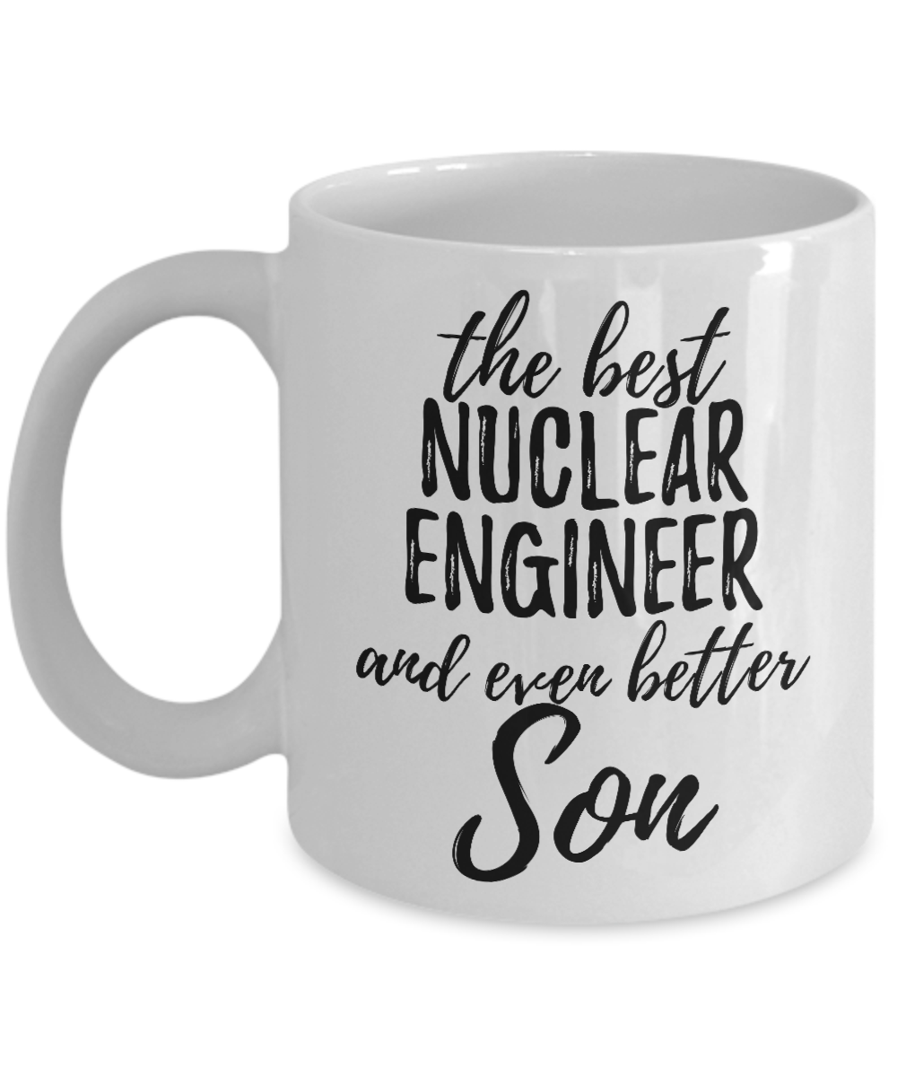 Nuclear Engineer Son Funny Gift Idea for Child Coffee Mug The Best And Even Better Tea Cup-Coffee Mug