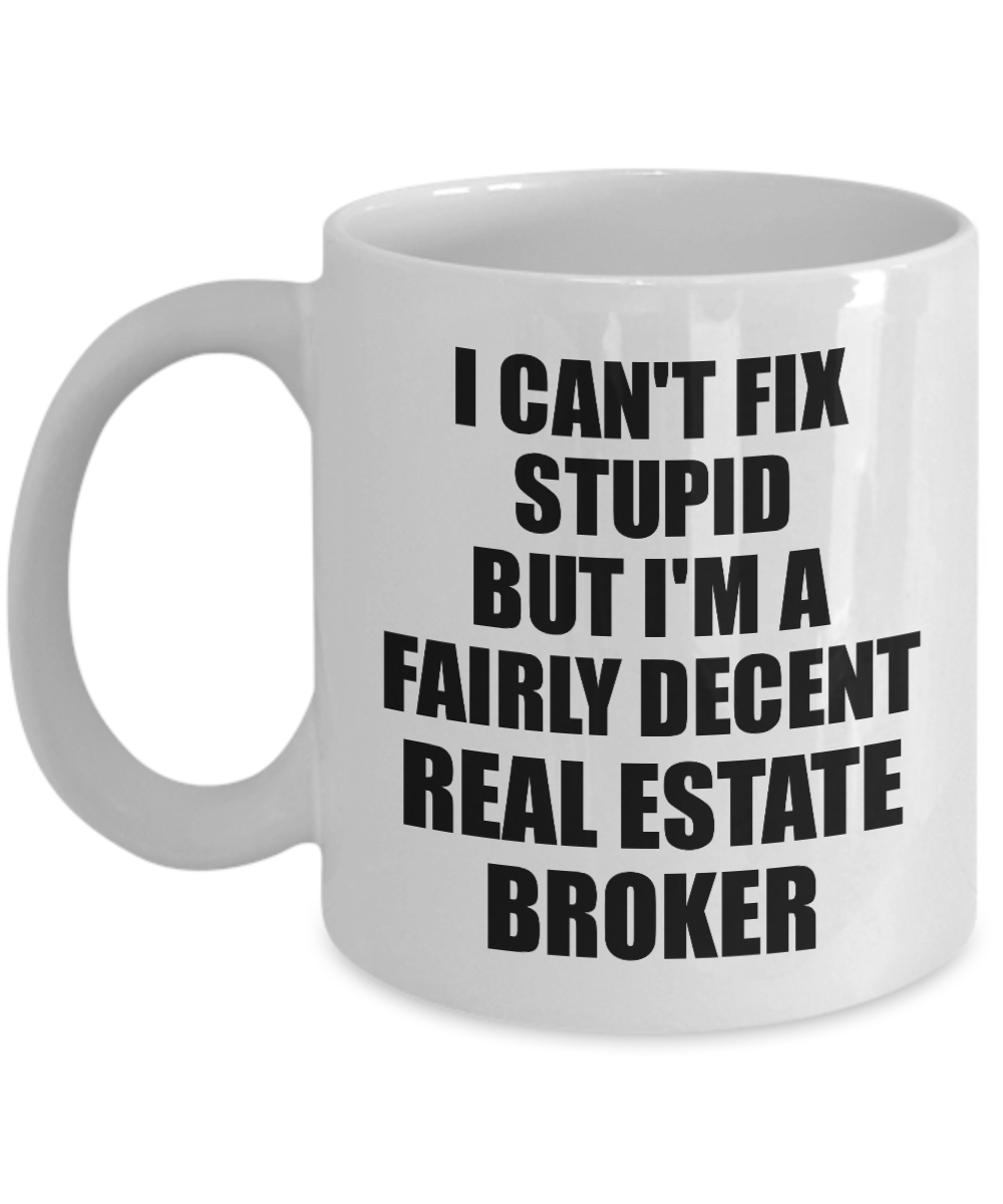 Real Estate Broker Mug I Can't Fix Stupid Funny Gift Idea for Coworker Fellow Worker Gag Workmate Joke Fairly Decent Coffee Tea Cup-Coffee Mug