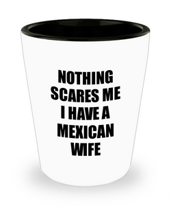 Mexican Wife Shot Glass Funny Valentine Gift For Husband My Hubby Him Mexico Wifey Gag Nothing Scares Me Liquor Lover Alcohol 1.5 oz Shotglass-Shot Glass