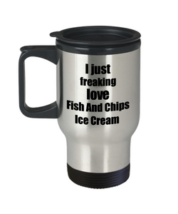 Fish And Chips Ice Cream Lover Travel Mug I Just Freaking Love Funny Insulated Lid Gift Idea Coffee Tea Commuter-Travel Mug