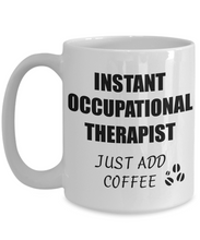 Load image into Gallery viewer, Occupational Therapist Mug Instant Just Add Coffee Funny Gift Idea for Corworker Present Workplace Joke Office Tea Cup-Coffee Mug