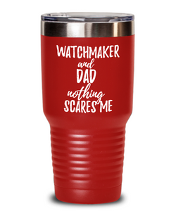 Funny Watchmaker Dad Tumbler Gift Idea for Father Gag Joke Nothing Scares Me Coffee Tea Insulated Cup With Lid-Tumbler